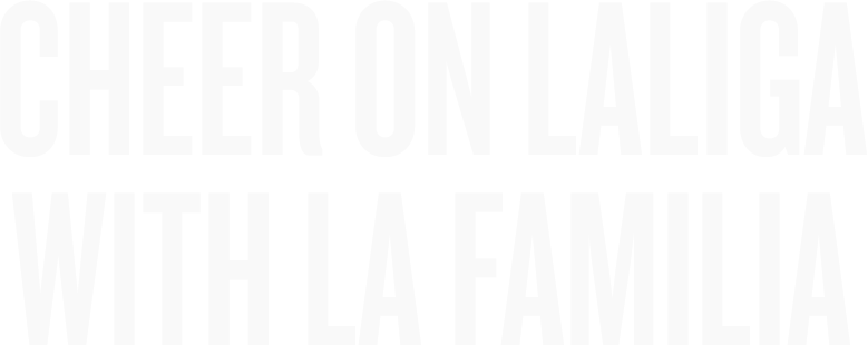 Cheer On LaLiga with La Familia
